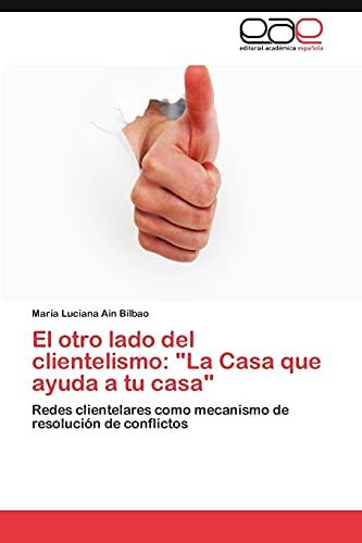 El Otro Lado del Clientelismo: La Casa: MarÃa Luciana Ain