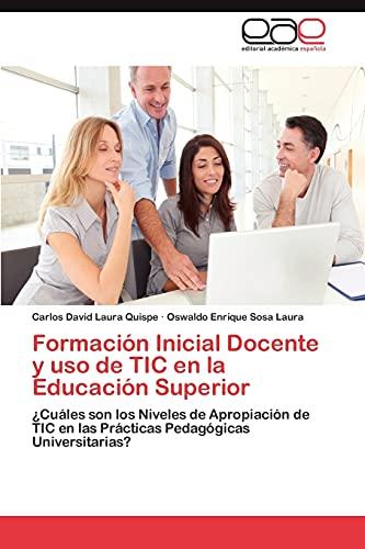 9783659022760: Formación Inicial Docente y uso de TIC en la Educación Superior: ¿Cuáles son los Niveles de Apropiación de TIC en las Prácticas Pedagógicas Universitarias? (Spanish Edition)