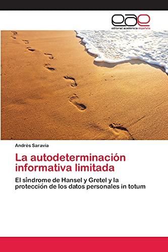 9783659023118: La autodeterminación informativa limitada: El síndrome de Hansel y Gretel y la protección de los datos personales in totum (Spanish Edition)