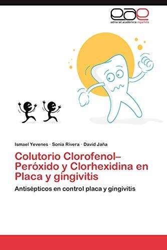 9783659023132: Colutorio Clorofenol–Peróxido y Clorhexidina en Placa y gingivitis: Antisépticos en control placa y gingivitis (Spanish Edition)
