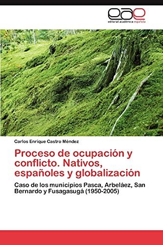 Proceso de Ocupacion y Conflicto. Nativos, Espanoles y Globalizacion: Carlos Enrique Castro MÃ ndez