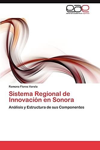 Sistema Regional de Innovación en Sonora: Análisis y Estructura de sus Componentes (Spanish Edition...