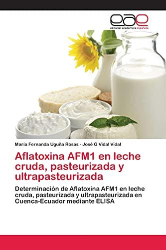 9783659023323: Aflatoxina AFM1 en leche cruda, pasteurizada y ultrapasteurizada: Determinación de Aflatoxina AFM1 en leche cruda, pasteurizada y ultrapasteurizada en Cuenca-Ecuador mediante ELISA (Spanish Edition)