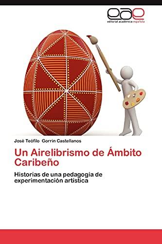 9783659023576: Un Airelibrismo de Ámbito Caribeño: Historias de una pedagogía de experimentación artística (Spanish Edition)
