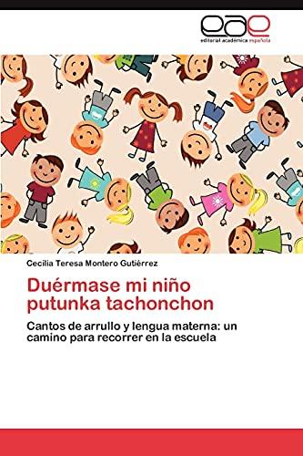 9783659023934: Duérmase mi niño putunka tachonchon: Cantos de arrullo y lengua materna: un camino para recorrer en la escuela (Spanish Edition)