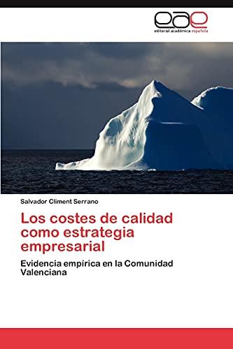 9783659024061: Los costes de calidad como estrategia empresarial: Evidencia empírica en la Comunidad Valenciana (Spanish Edition)