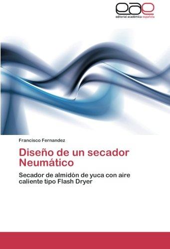 9783659024375: Diseño de un secador Neumático: Secador de almidón de yuca con aire caliente tipo Flash Dryer (Spanish Edition)