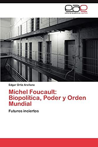 9783659024511: Michel Foucault: Biopolítica, Poder y Orden Mundial: Futuros inciertos (Spanish Edition)