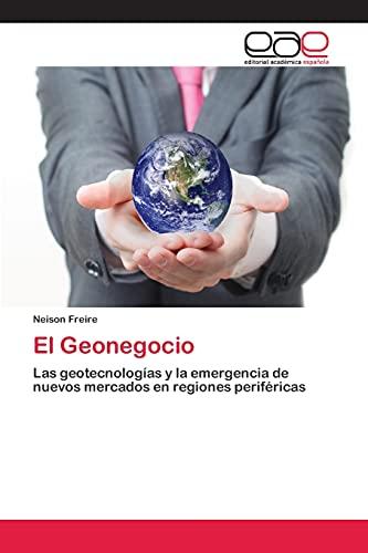 9783659024610: El Geonegocio: Las geotecnologías y la emergencia de nuevos mercados en regiones periféricas (Spanish Edition)