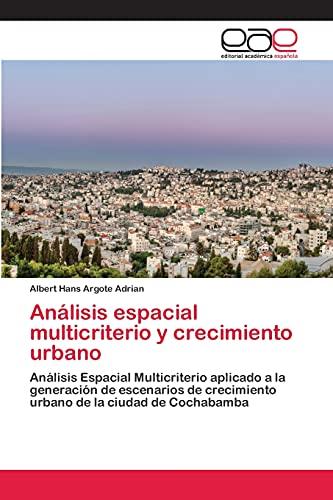 9783659025655: Análisis espacial multicriterio y crecimiento urbano: Análisis Espacial Multicriterio aplicado a la generación de escenarios de crecimiento urbano de la ciudad de Cochabamba (Spanish Edition)