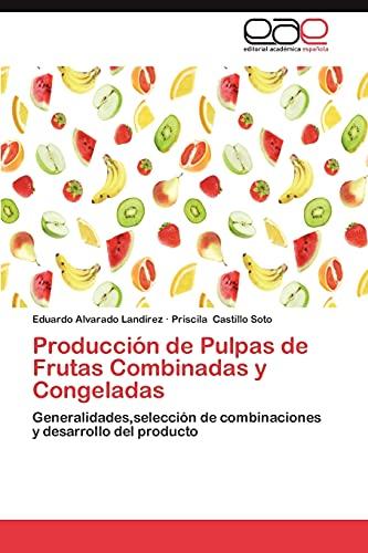 9783659025686: Producción de Pulpas de Frutas Combinadas y Congeladas: Generalidades,selección de combinaciones y desarrollo del producto (Spanish Edition)