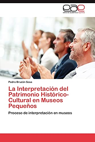 La Interpretacion del Patrimonio Historico-Cultural En Museos Pequenos: Pedro Bruzà n Sosa