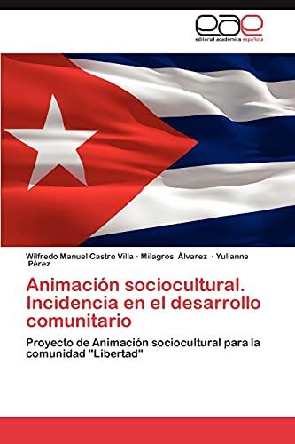 Animacion Sociocultural. Incidencia En El Desarrollo Comunitario: Wilfredo Manuel Castro Villa