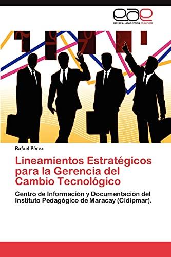 9783659026713: Lineamientos Estratégicos para la Gerencia del Cambio Tecnológico: Centro de Información y Documentación del Instituto Pedagógico de Maracay (Cidipmar). (Spanish Edition)