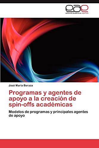Programas y agentes de apoyo a la creación de spin-offs académicas: Modelos de programas y ...