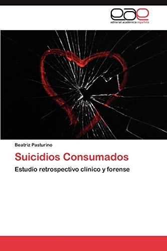 9783659027161: Suicidios Consumados: Estudio retrospectivo clínico y forense (Spanish Edition)