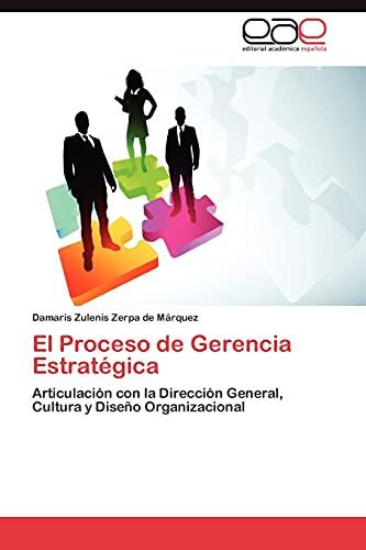 9783659027185: El Proceso de Gerencia Estratégica: Articulación con la Dirección General, Cultura y Diseño Organizacional (Spanish Edition)
