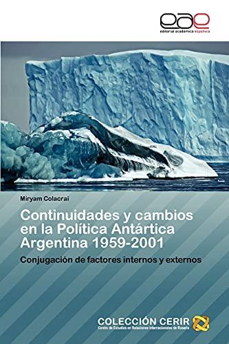 Continuidades y Cambios En La Politica Antartica Argentina 1959-2001: Miryam Colacrai