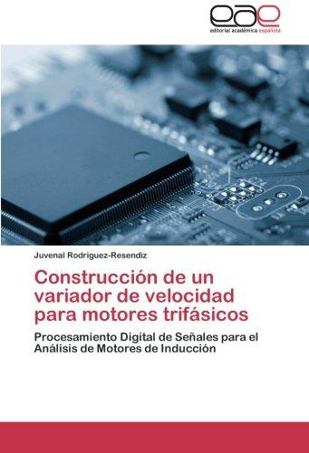 9783659027505: Construcción de un variador de velocidad para motores trifásicos: Procesamiento Digital de Señales para el Análisis de Motores de Inducción (Spanish Edition)