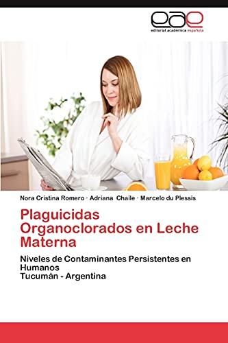 9783659027925: Plaguicidas Organoclorados en Leche Materna: Niveles de Contaminantes Persistentes en Humanos Tucumán - Argentina (Spanish Edition)