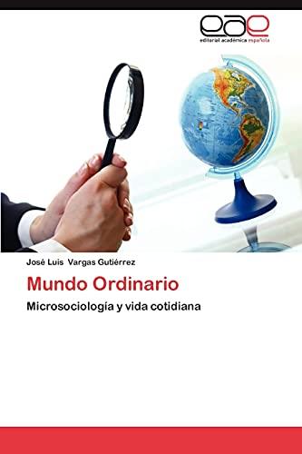 Mundo Ordinario: Microsociología y vida cotidiana (Spanish Edition): Josà Luis Vargas Gutià rrez