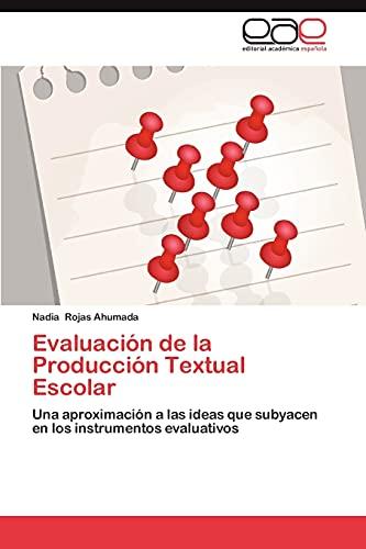 9783659028090: Evaluación de la Producción Textual Escolar: Una aproximación a las ideas que subyacen en los instrumentos evaluativos (Spanish Edition)