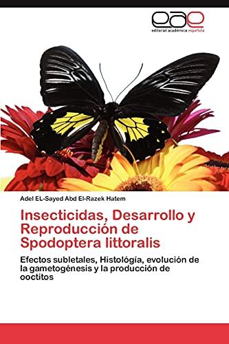 Insecticidas, Desarrollo y Reproduccion de Spodoptera Littoralis: Adel EL-Sayed Abd El-Razek Hatem