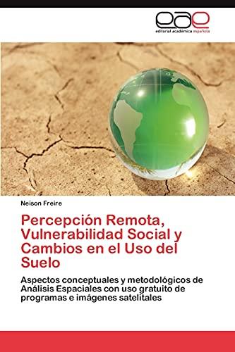 Percepcion Remota, Vulnerabilidad Social y Cambios En El USO del Suelo: Neison Freire