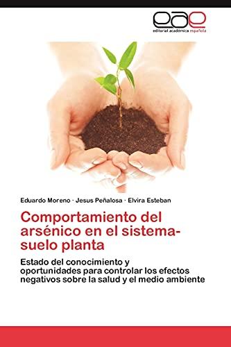 9783659028656: Comportamiento del arsénico en el sistema-suelo planta: Estado del conocimiento y oportunidades para controlar los efectos negativos sobre la salud y el medio ambiente (Spanish Edition)