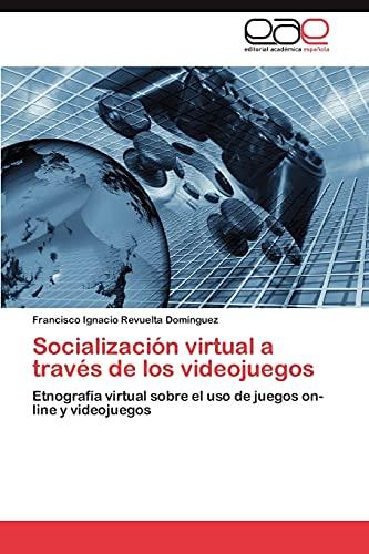 9783659028823: Socialización virtual a través de los videojuegos: Etnografía virtual sobre el uso de juegos on-line y videojuegos