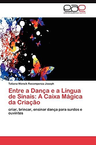 Entre a Danca E a Lingua de Sinais: A Caixa Magica Da Criacao: Tatiana Wonsik Recompenza Joseph