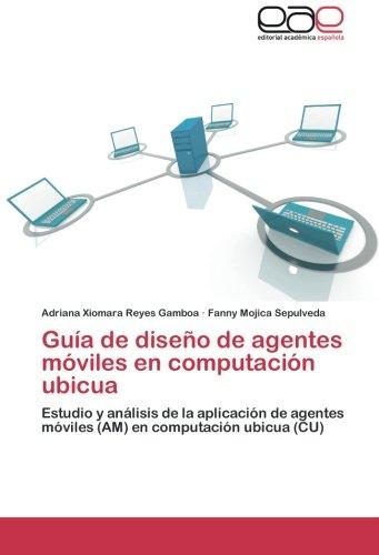 9783659029141: Guía de diseño de agentes móviles en computación ubicua: Estudio y análisis de la aplicación de agentes móviles (AM) en computación ubicua (CU)