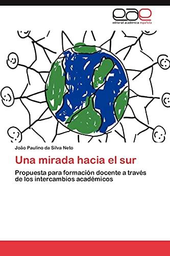 9783659029288: Una mirada hacia el sur: Propuesta para formación docente a través de los intercambios académicos (Spanish Edition)