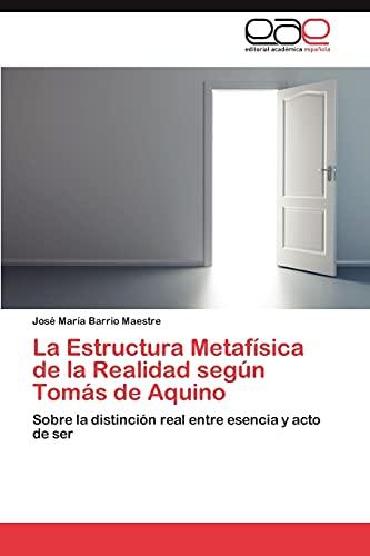 9783659029561: La Estructura Metafísica de la Realidad según Tomás de Aquino: Sobre la distinción real entre esencia y acto de ser (Spanish Edition)