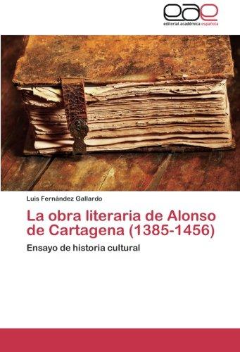 9783659029585: La obra literaria de Alonso de Cartagena (1385-1456): Ensayo de historia cultural (Spanish Edition)