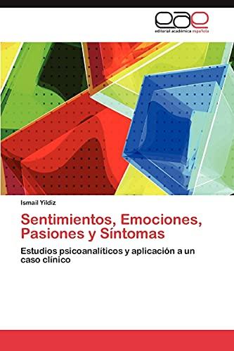 9783659030222: Sentimientos, Emociones, Pasiones y Síntomas: Estudios psicoanalíticos y aplicación a un caso clínico (Spanish Edition)