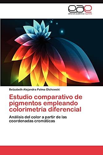 9783659031045: Estudio comparativo de pigmentos empleando colorimetría diferencial: Análisis del color a partir de las coordenadas cromáticas (Spanish Edition)