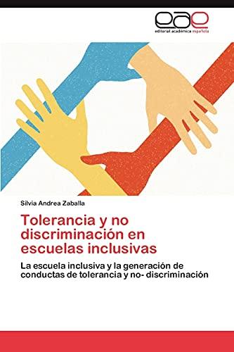 9783659031557: Tolerancia y no discriminación en escuelas inclusivas: La escuela inclusiva y la generación de conductas de tolerancia y no- discriminación (Spanish Edition)