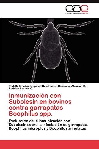 9783659031632: Inmunización con Subolesin en bovinos contra garrapatas Boophilus spp.: Evaluación de la inmunización con Subolesin sobre la infestación de garrapatas ... y Boophilus annulatus (Spanish Edition)
