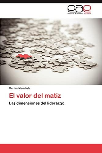 9783659031731: El valor del matiz: Las dimensiones del liderazgo (Spanish Edition)