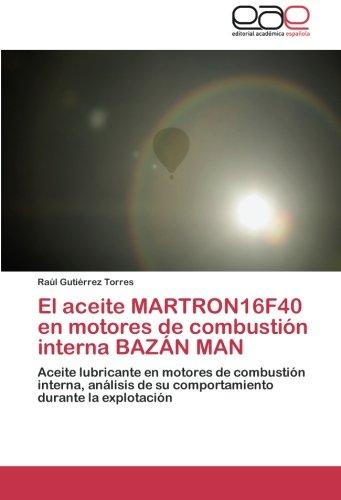 9783659031830: El aceite MARTRON16F40 en motores de combustión interna BAZÁN MAN: Aceite lubricante en motores de combustión interna, análisis de su comportamiento durante la explotación (Spanish Edition)