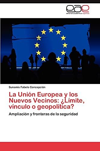 La Union Europea y Los Nuevos Vecinos: Limite, Vinculo O Geopolitica?: Sunamis Fabelo Concepcià n