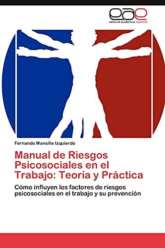 9783659032493: Manual de Riesgos Psicosociales en el Trabajo: Teoría y Práctica: Cómo influyen los factores de riesgos psicosociales en el trabajo y su prevención (Spanish Edition)