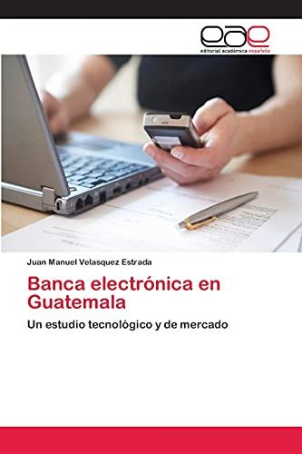 Banca electrónica en Guatemala: Juan Manuel Velasquez Estrada