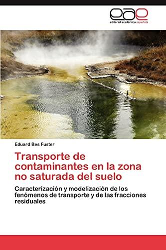 9783659032707: Transporte de contaminantes en la zona no saturada del suelo: Caracterización y modelización de los fenómenos de transporte y de las fracciones residuales (Spanish Edition)