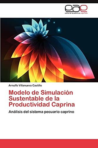 Modelo de Simulacion Sustentable de La Productividad Caprina: Arnulfo Villanueva Castillo