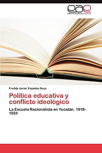 Politica Educativa y Conflicto Ideologico: Freddy Javier Espadas Sosa