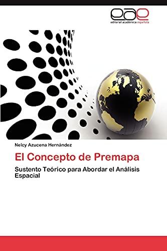 9783659033162: El Concepto de Premapa: Sustento Teórico para Abordar el Análisis Espacial (Spanish Edition)