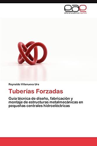 9783659033582: Tuberías Forzadas: Guía técnica de diseño, fabricación y montaje de estructuras metalmecánicas en pequeñas centrales hidroeléctricas (Spanish Edition)