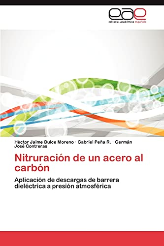 9783659033599: Nitruración de un acero al carbón: Aplicación de descargas de barrera dieléctrica a presión atmosférica (Spanish Edition)
